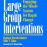 Large group interventions: Engaging the whole system for rapid change – Barbara Benedict Bunker  and Billie T. Alban