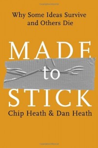 Made to Stick: Why Some Ideas Survive and Others Die – Chip Heath and Dan Heath