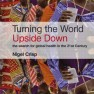 Turning the World Upside Down: The Search for Global Health in the 21st Century – Nigel Crisp