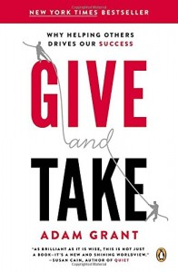 Give and Take: A Revolutionary Approach to Success – Adam M. Grant, PhD