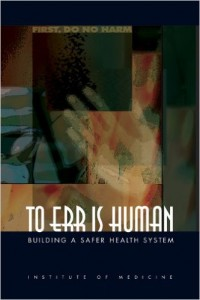 To Err is Human: Building a Safer Health System – Committee on Quality of Health Care in America and Institute of Medicine