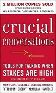 Crucial Conversations: Tools for Talking When Stakes Are High – Kerry Patterson and Joseph Grenny