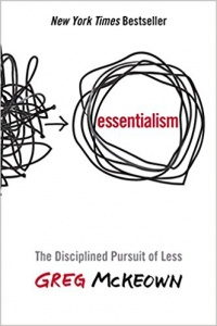 Essentialism: The Disciplined Pursuit of Less – Greg McKeown