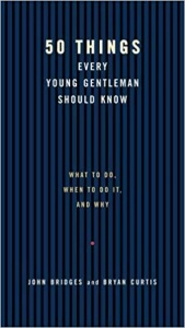 50 Things Every Young Gentleman Should Know: What to Do, When to Do It, and Why – John Bridges