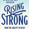 Rising Strong: How the ability to reset transforms the way we live, love, parent and lead – Brenee Brown